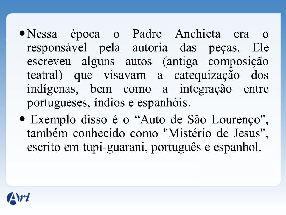 Nessa época o Padre Anchieta era o responsável pela autoria das peças