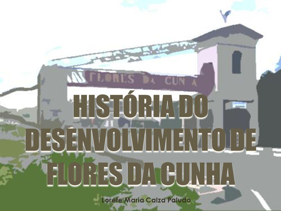 HISTÓRIA DO DESENVOLVIMENTO DE FLORES DA CUNHA
