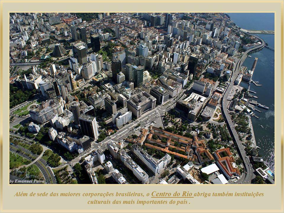 Além de sede das maiores corporações brasileiras, o Centro do Rio abriga também instituições culturais das mais importantes do país .
