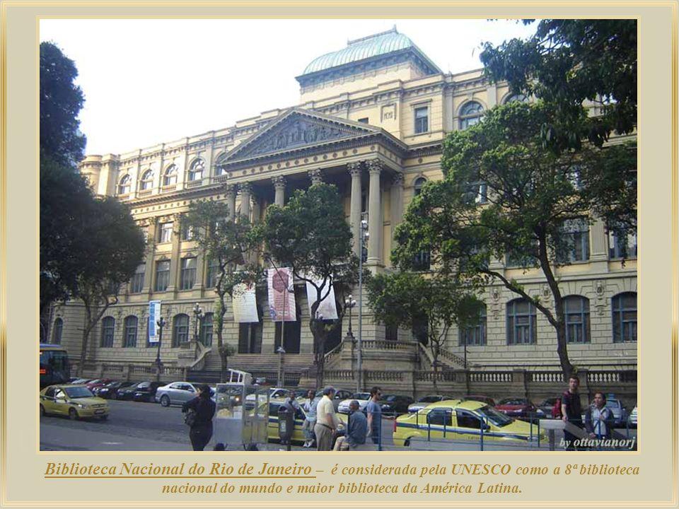 Biblioteca Nacional do Rio de Janeiro – é considerada pela UNESCO como a 8ª biblioteca nacional do mundo e maior biblioteca da América Latina.