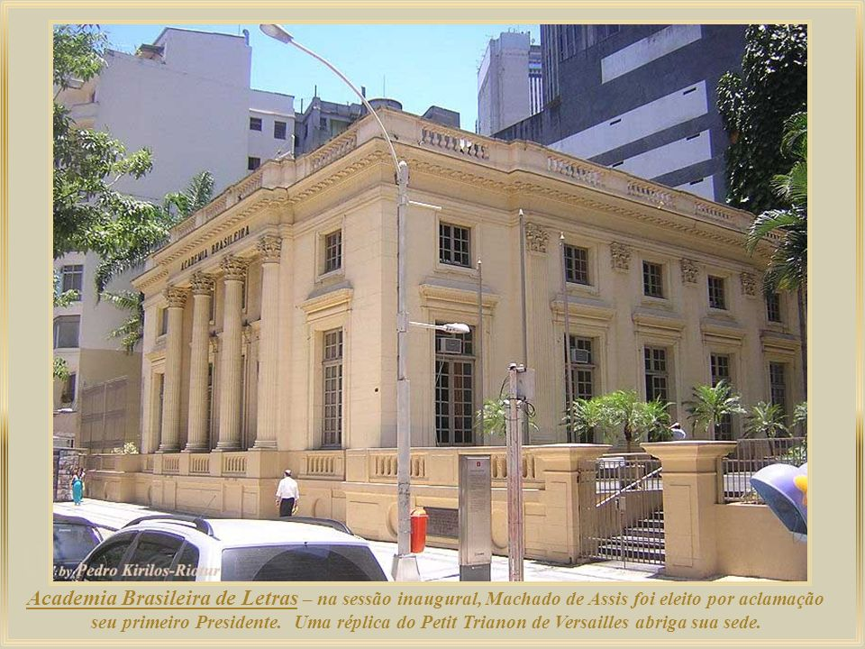 Academia Brasileira de Letras – na sessão inaugural, Machado de Assis foi eleito por aclamação seu primeiro Presidente.