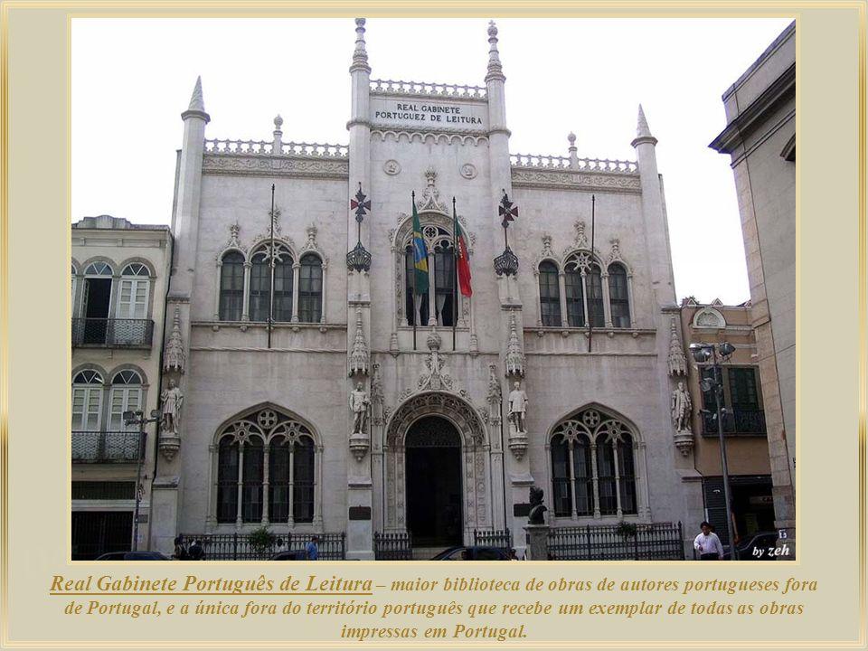 Real Gabinete Português de Leitura – maior biblioteca de obras de autores portugueses fora de Portugal, e a única fora do território português que recebe um exemplar de todas as obras impressas em Portugal.