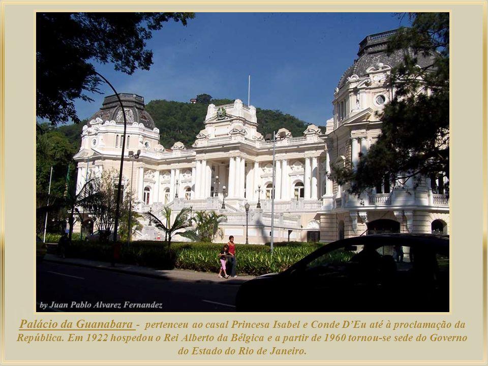Palácio da Guanabara - pertenceu ao casal Princesa Isabel e Conde D'Eu até à proclamação da República.