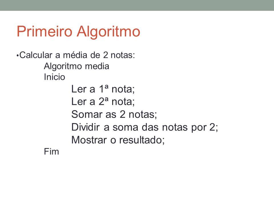 Primeiro Algoritmo Ler a 2ª nota; Somar as 2 notas;