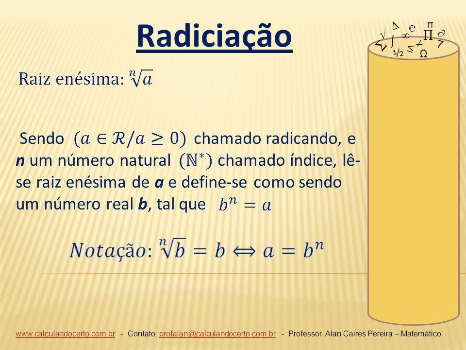 Radiciação ∆ π. ℮ √ ∞ ∏ ∂ ∑ ∫ ≠ 7. ≤ ½. Ω.