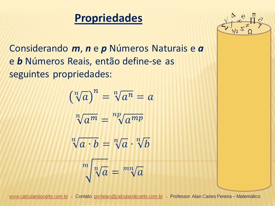 Propriedades Considerando m, n e p Números Naturais e a e b Números Reais, então define-se as seguintes propriedades: