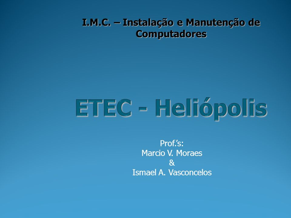 Prof.'s: Marcio V. Moraes & Ismael A. Vasconcelos