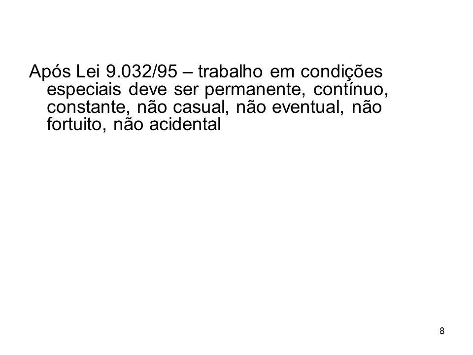 Após Lei 9.032/95 – trabalho em condições especiais deve ser permanente, contínuo, constante, não casual, não eventual, não fortuito, não acidental