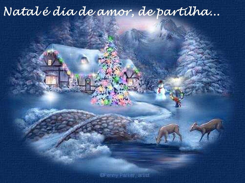Natal é dia de amor, de partilha...