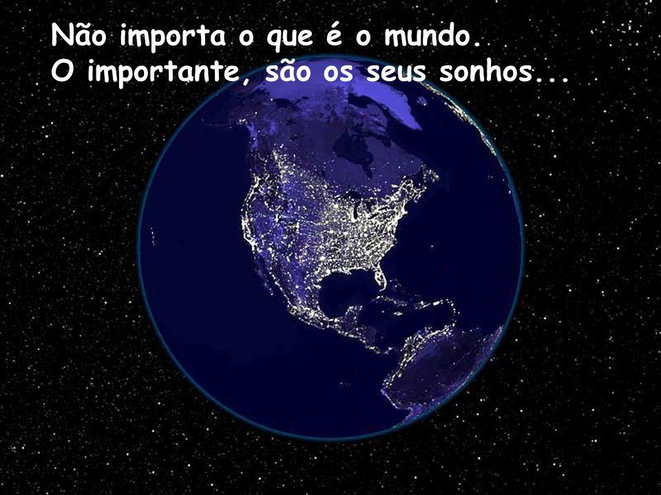 Não importa o que é o mundo.