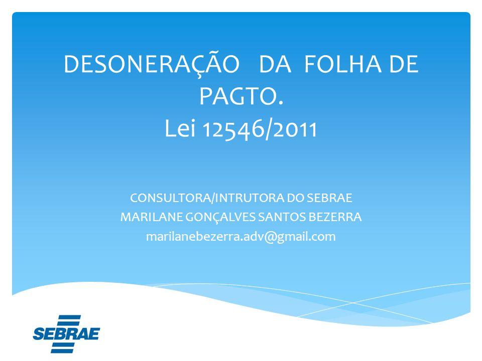 DESONERAÇÃO DA FOLHA DE PAGTO. Lei 12546/2011