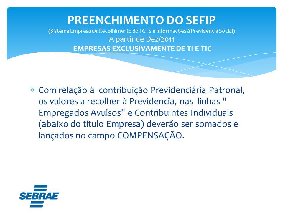 PREENCHIMENTO DO SEFIP (Sistema Empresa de Recolhimento do FGTS e Informações à Previdencia Social) A partir de Dez/2011 EMPRESAS EXCLUSIVAMENTE DE TI E TIC