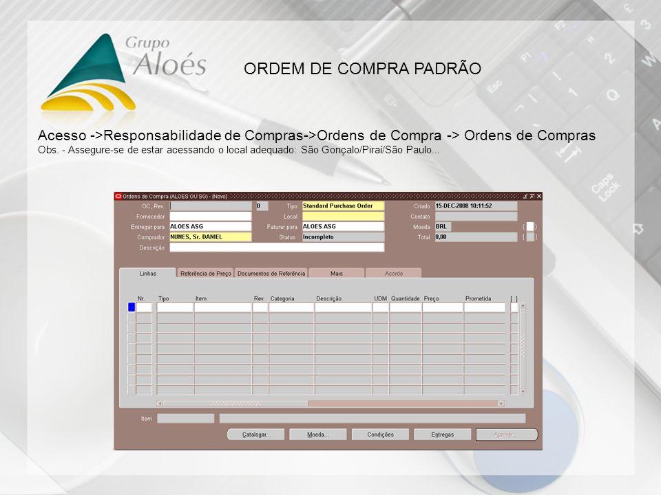 ORDEM DE COMPRA PADRÃO Acesso ->Responsabilidade de Compras->Ordens de Compra -> Ordens de Compras.