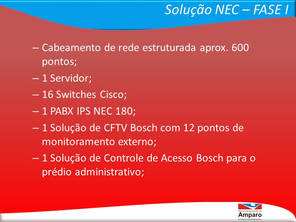 Solução NEC – FASE I Cabeamento de rede estruturada aprox. 600 pontos;