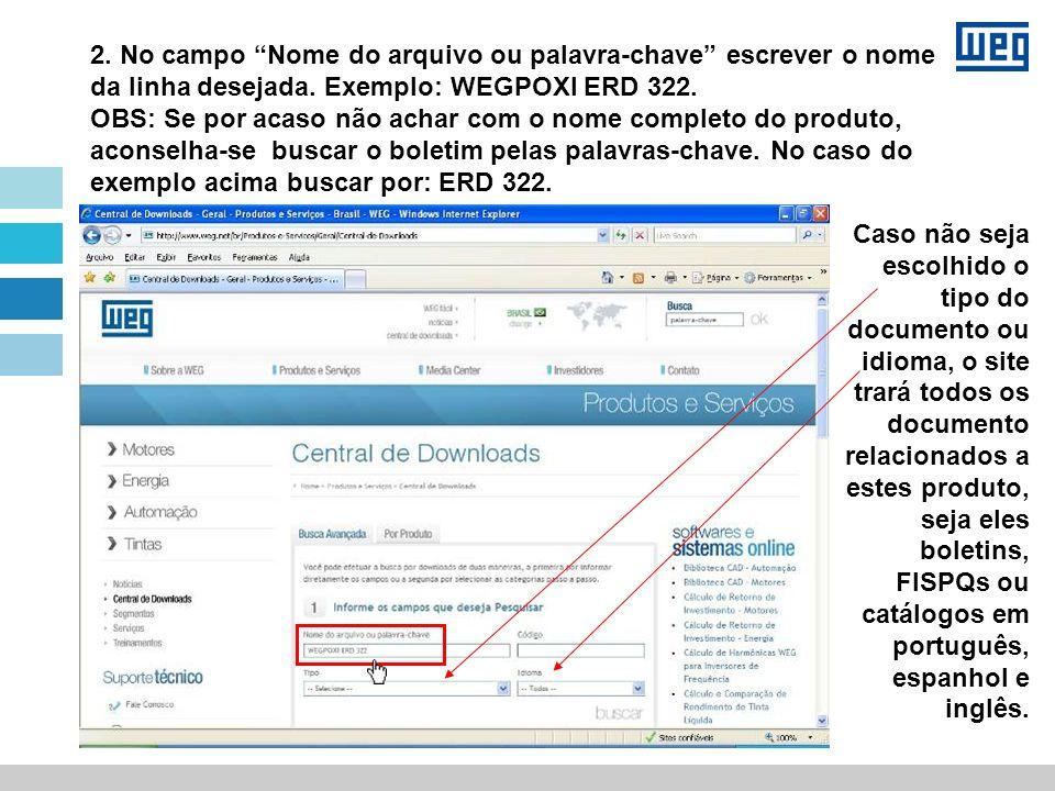 2. No campo Nome do arquivo ou palavra-chave escrever o nome da linha desejada. Exemplo: WEGPOXI ERD 322. OBS: Se por acaso não achar com o nome completo do produto, aconselha-se buscar o boletim pelas palavras-chave. No caso do exemplo acima buscar por: ERD 322.