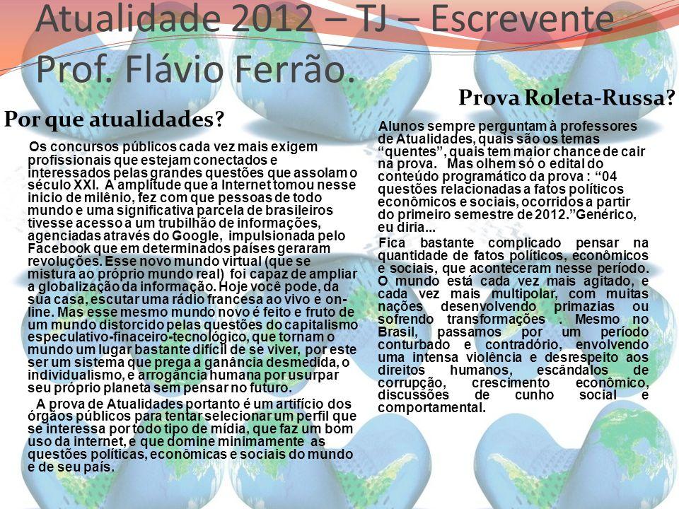 Atualidade 2012 – TJ – Escrevente Prof. Flávio Ferrão.