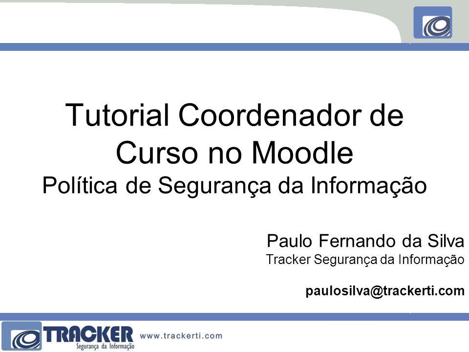 Tutorial Coordenador de Curso no Moodle Política de Segurança da Informação