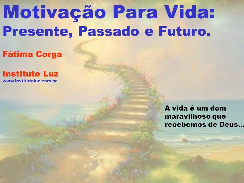 Motivação Para Vida: Presente, Passado e Futuro.