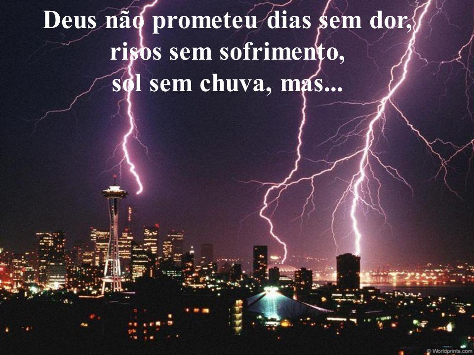 Deus não prometeu dias sem dor,