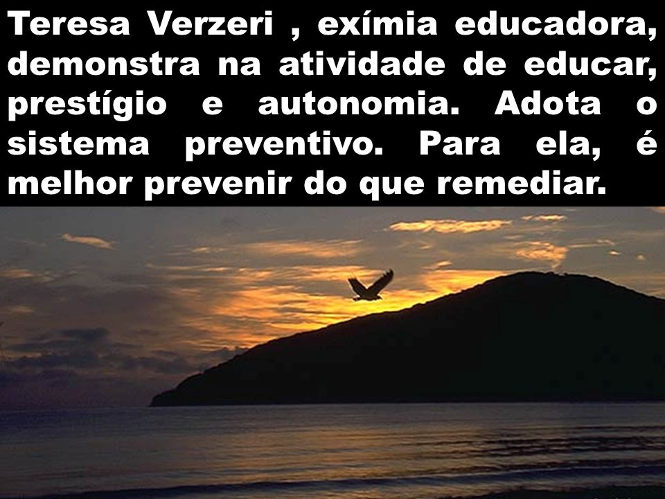 Teresa Verzeri , exímia educadora, demonstra na atividade de educar, prestígio e autonomia.