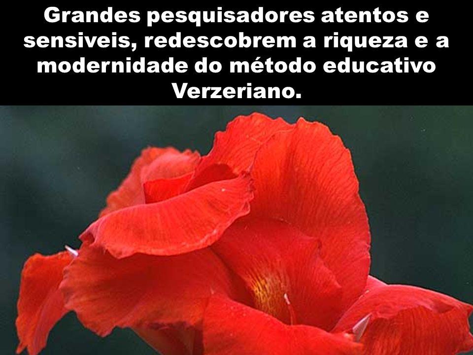 Grandes pesquisadores atentos e sensiveis, redescobrem a riqueza e a modernidade do método educativo Verzeriano.