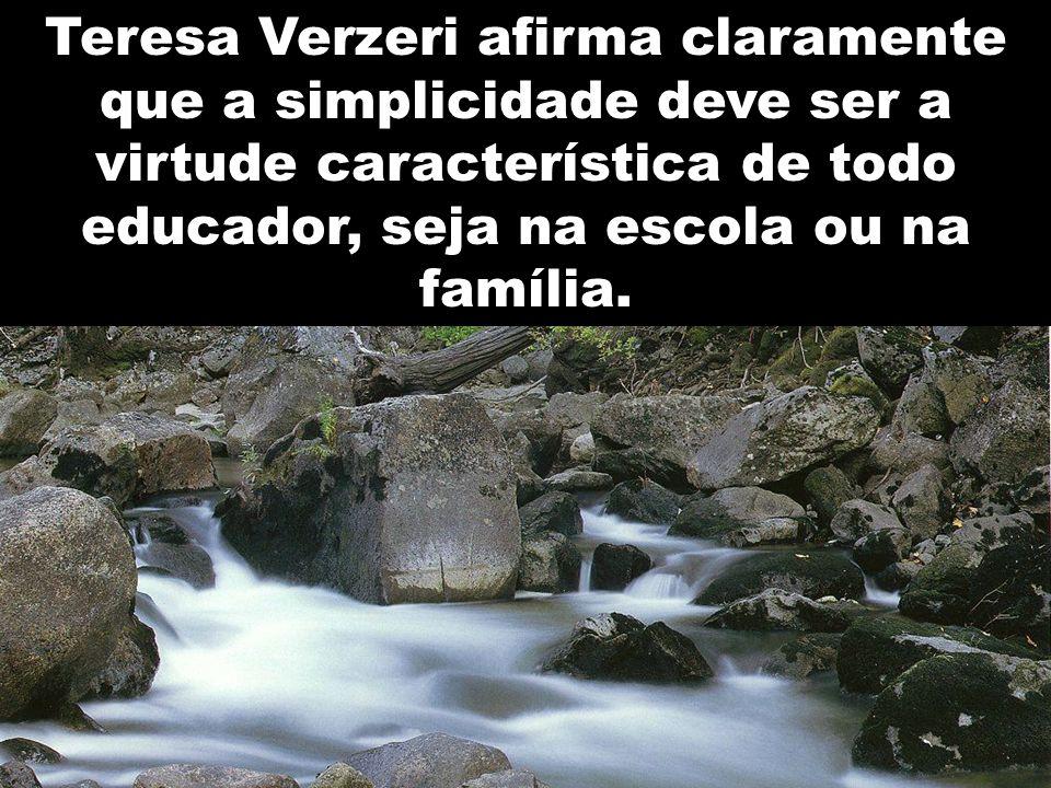 Teresa Verzeri afirma claramente que a simplicidade deve ser a virtude característica de todo educador, seja na escola ou na família.