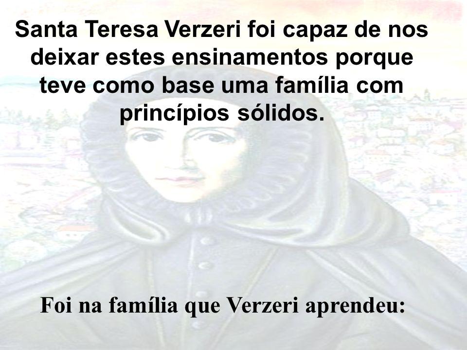 Santa Teresa Verzeri foi capaz de nos deixar estes ensinamentos porque teve como base uma família com princípios sólidos.