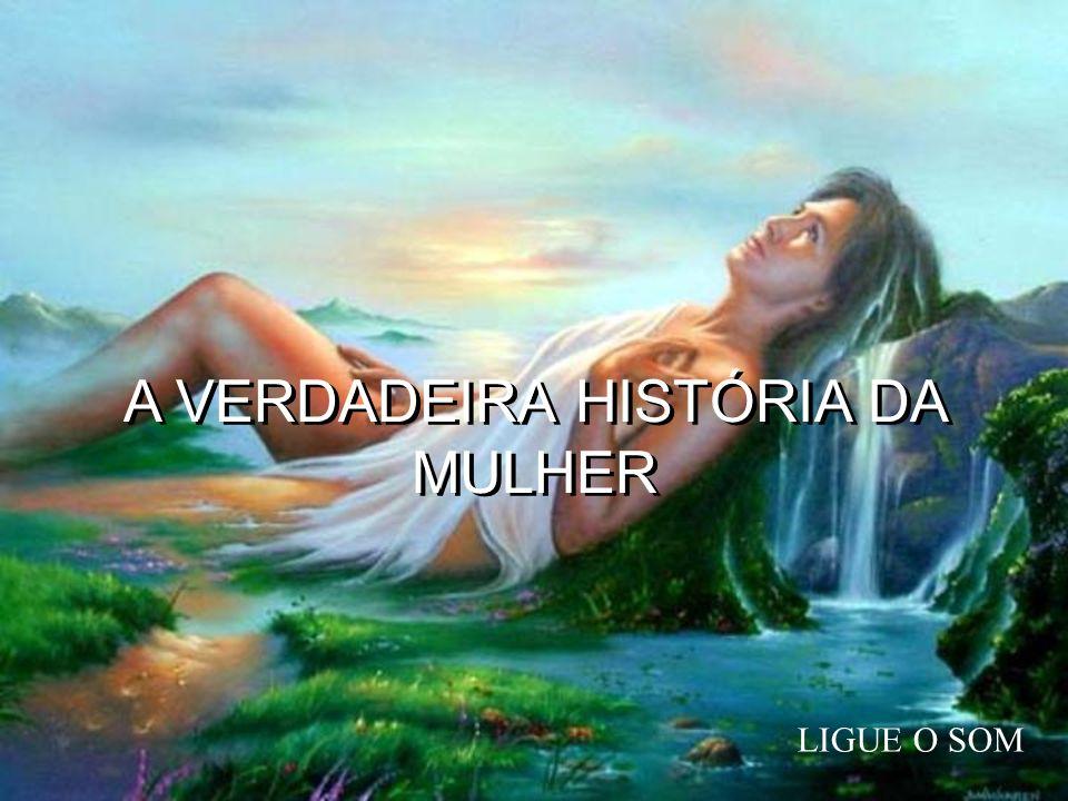 A VERDADEIRA HISTÓRIA DA MULHER