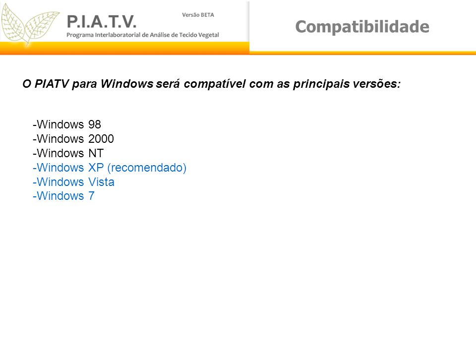 Compatibilidade O PIATV para Windows será compatível com as principais versões: Windows 98. Windows 2000.