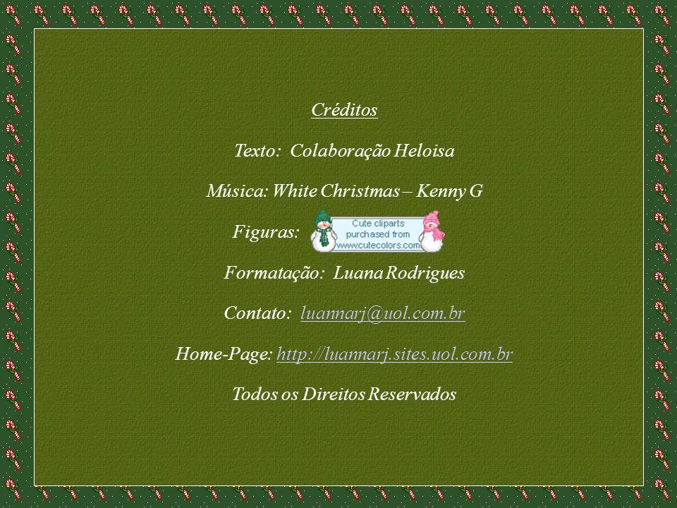Texto: Colaboração Heloisa Música: White Christmas – Kenny G Figuras: