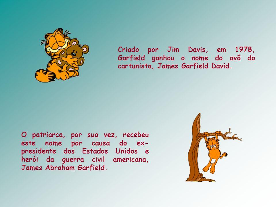 Criado por Jim Davis, em 1978, Garfield ganhou o nome do avô do cartunista, James Garfield David.