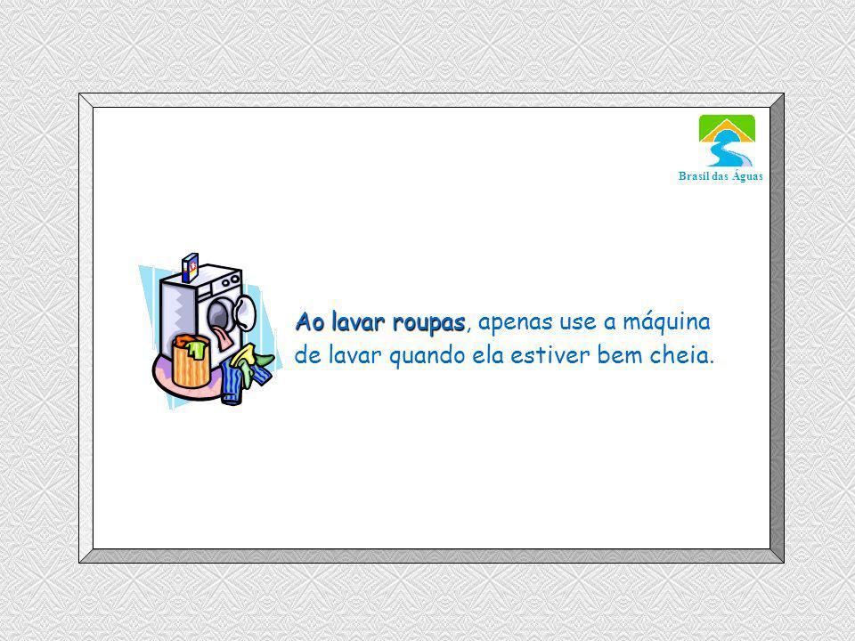 Ao lavar roupas, apenas use a máquina de lavar quando ela estiver bem cheia.