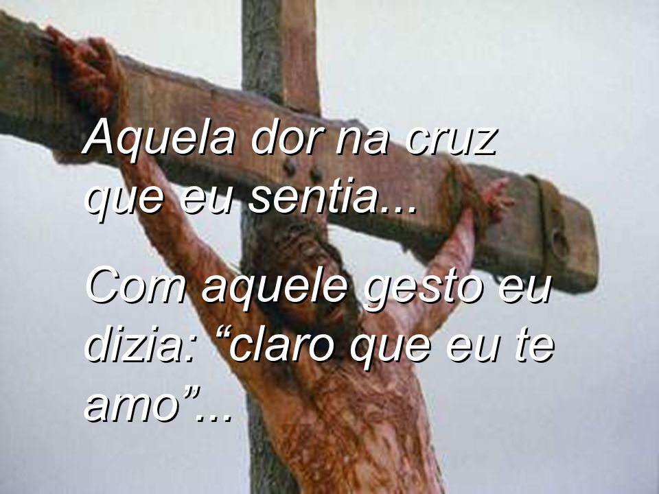 Aquela dor na cruz que eu sentia...