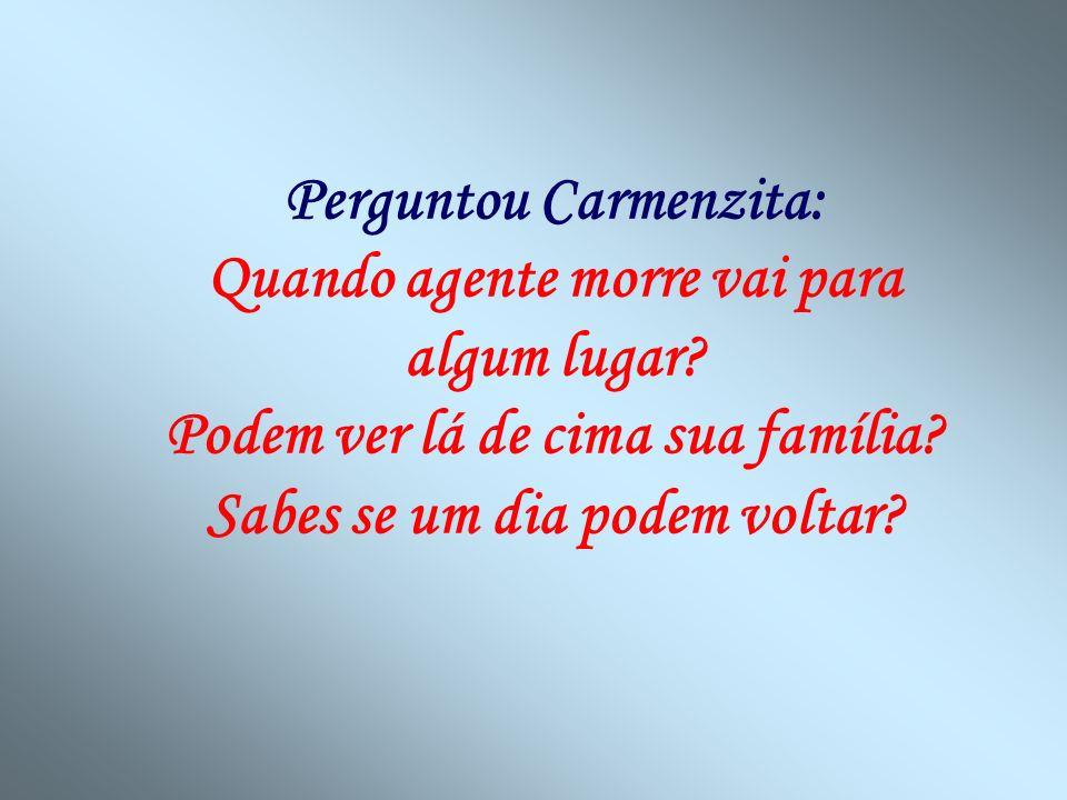 Perguntou Carmenzita: