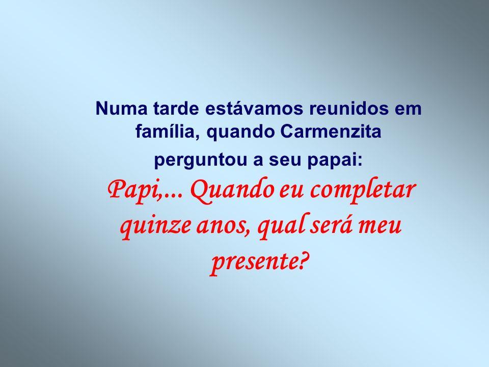 Numa tarde estávamos reunidos em família, quando Carmenzita perguntou a seu papai: Papi,...