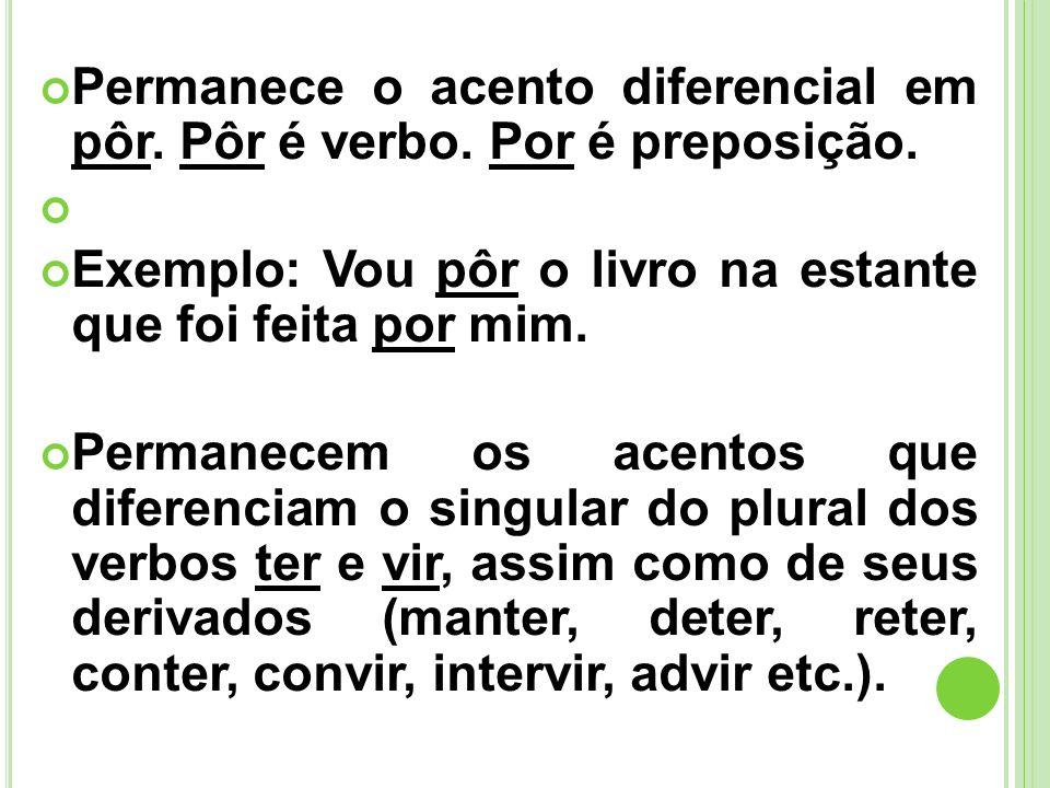 Permanece o acento diferencial em pôr. Pôr é verbo. Por é preposição.