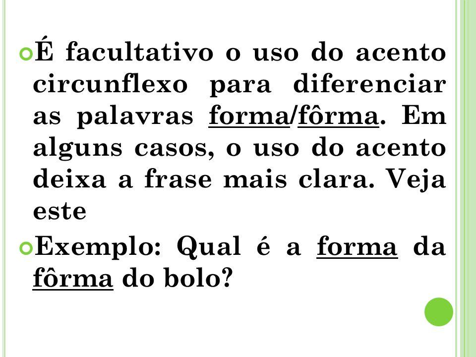 É facultativo o uso do acento circunflexo para diferenciar as palavras forma/fôrma. Em alguns casos, o uso do acento deixa a frase mais clara. Veja este