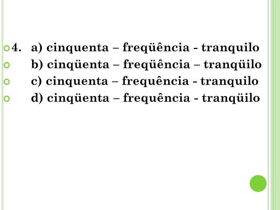 4. a) cinquenta – freqüência - tranquilo