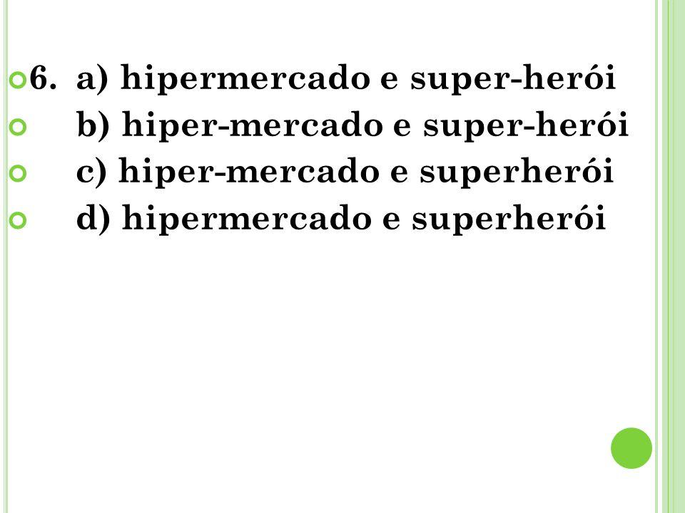 6. a) hipermercado e super-herói