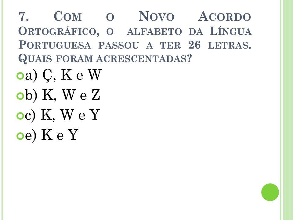 a) Ç, K e W b) K, W e Z c) K, W e Y e) K e Y