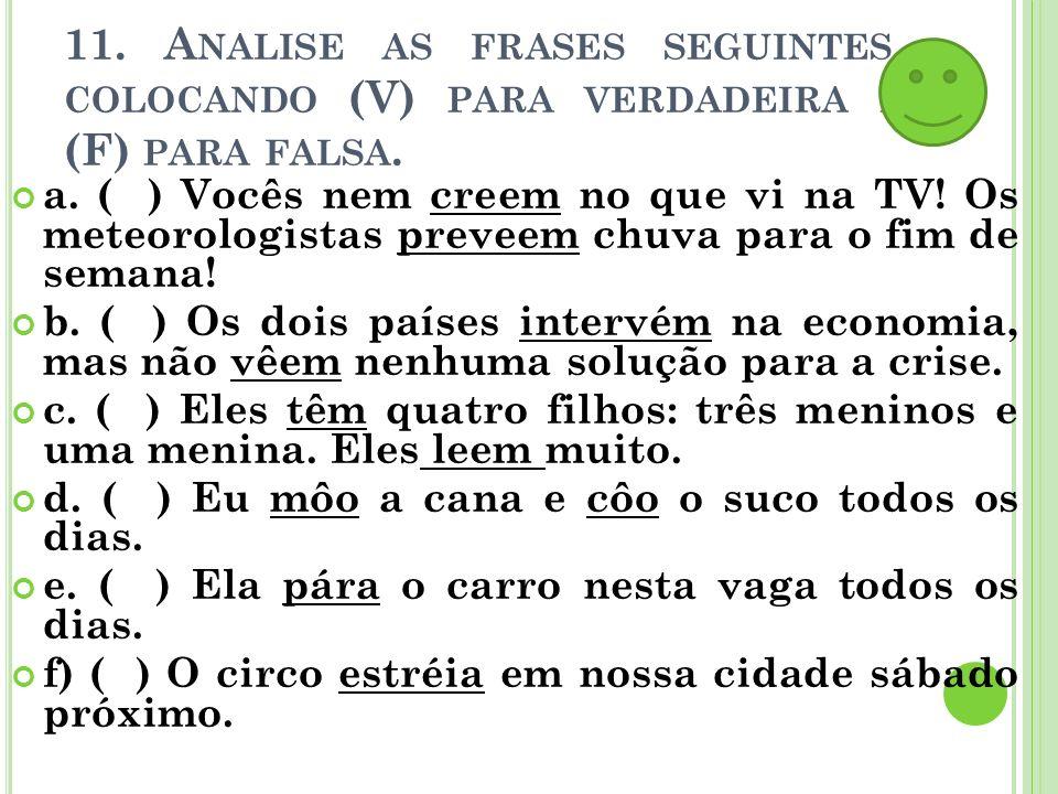 11. Analise as frases seguintes, colocando (V) para verdadeira e (F) para falsa.
