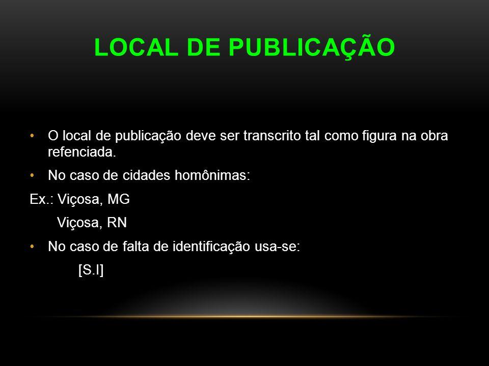 Local de Publicação O local de publicação deve ser transcrito tal como figura na obra refenciada. No caso de cidades homônimas: