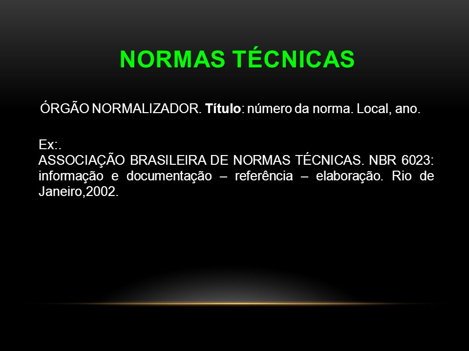 Normas Técnicas ÓRGÃO NORMALIZADOR. Título: número da norma. Local, ano. Ex:.