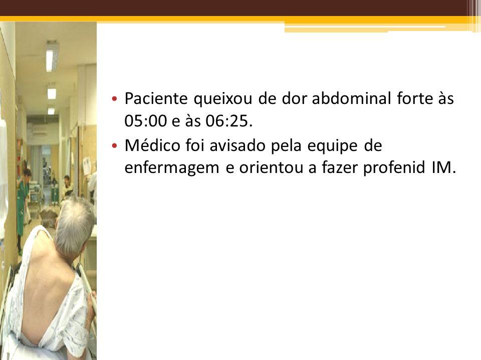 Paciente queixou de dor abdominal forte às 05:00 e às 06:25.