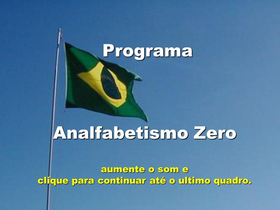 Programa Analfabetismo Zero aumente o som e clique para continuar até o ultimo quadro.