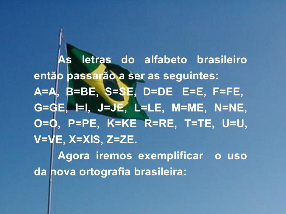 As letras do alfabeto brasileiro então passarão a ser as seguintes: