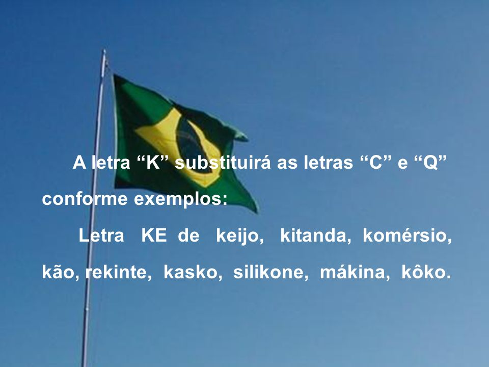 A letra K substituirá as letras C e Q conforme exemplos: