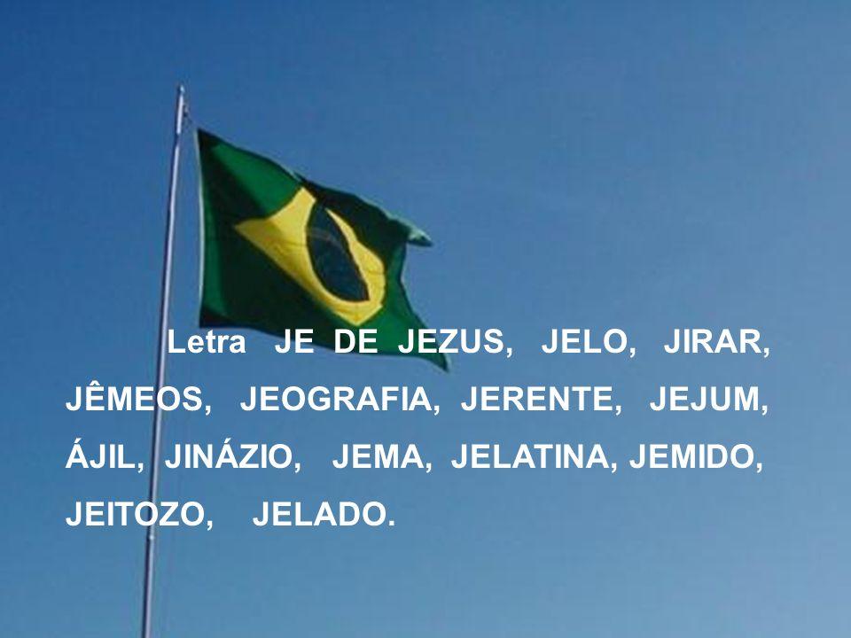 Letra JE DE JEZUS, JELO, JIRAR, JÊMEOS, JEOGRAFIA, JERENTE, JEJUM, ÁJIL, JINÁZIO, JEMA, JELATINA, JEMIDO, JEITOZO, JELADO.