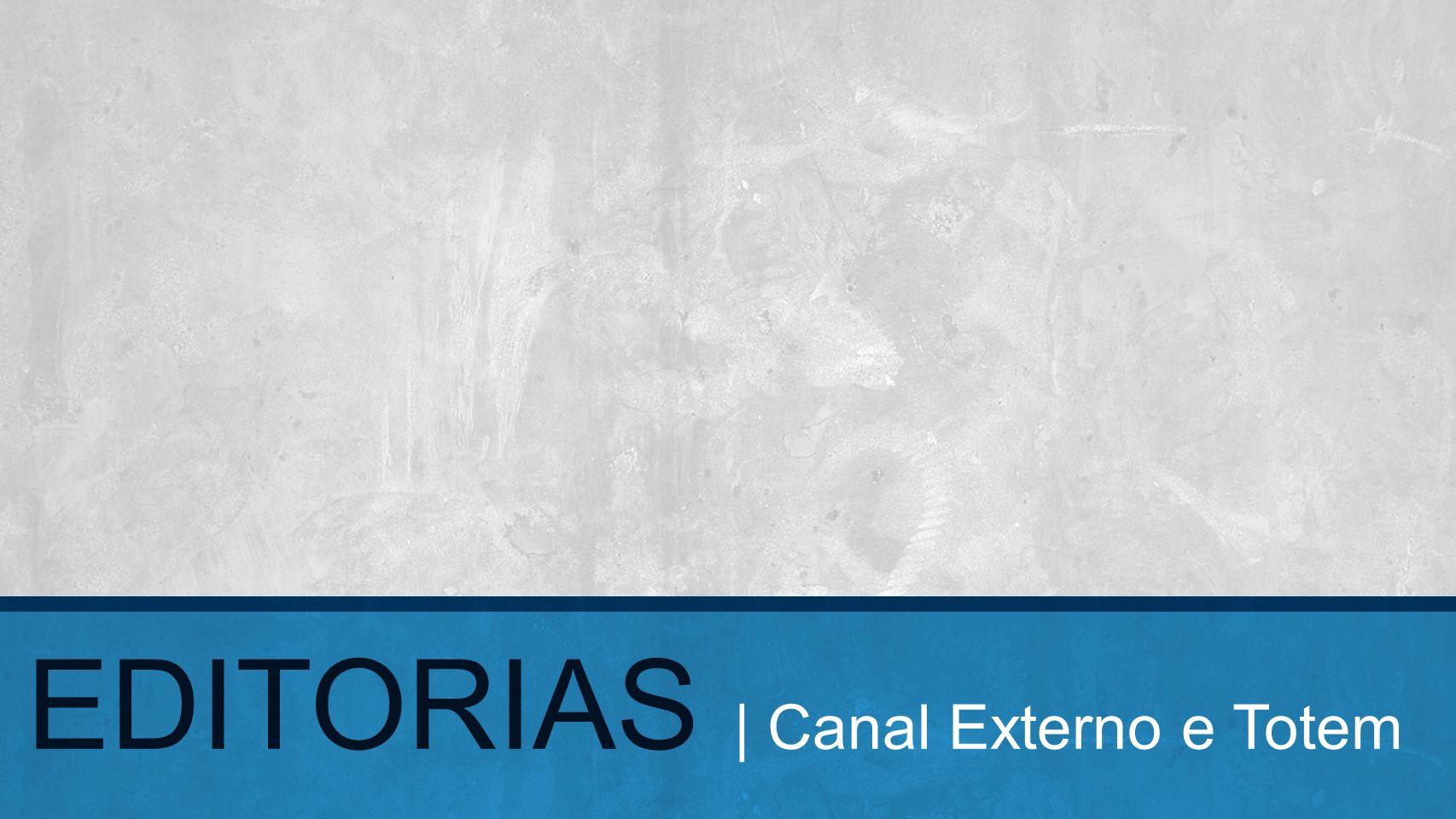 EDITORIAS | Canal Externo e Totem