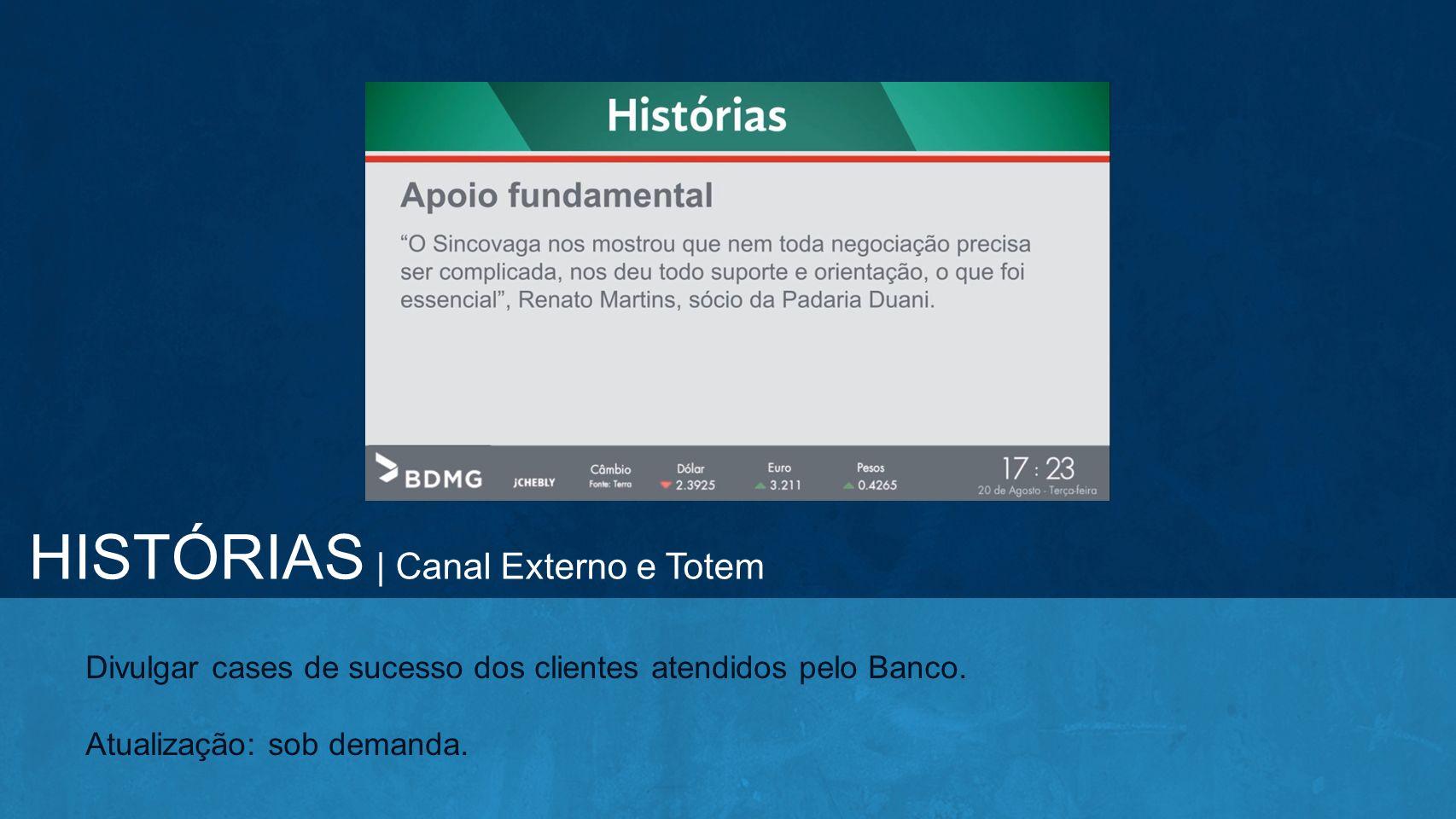HISTÓRIAS | Canal Externo e Totem